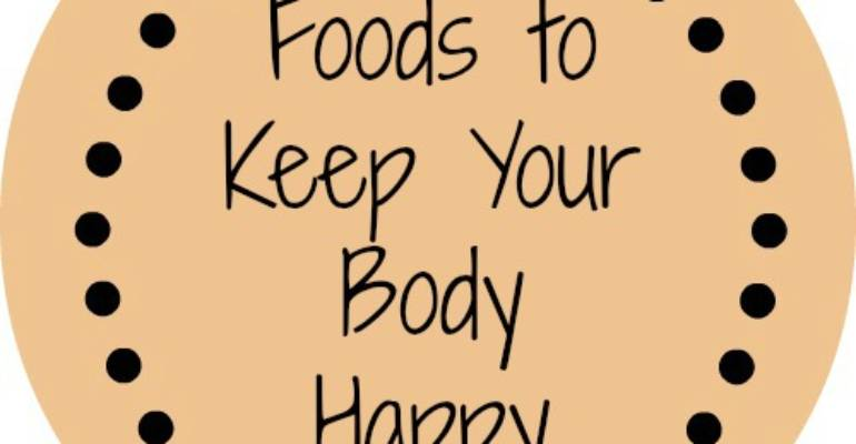 A list of foods to choose to keep your body happy